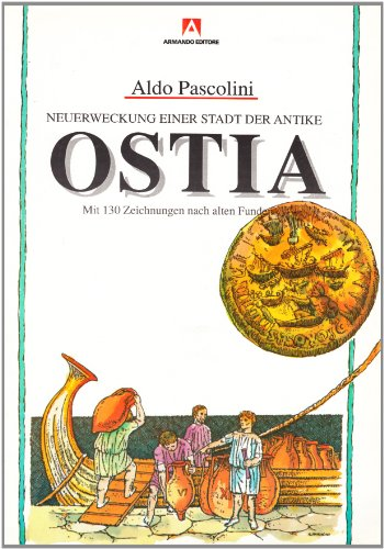 Ostia : Return to an Ancient City; 130 Drawings of Findings from Antiquity: Aldo Pascolini