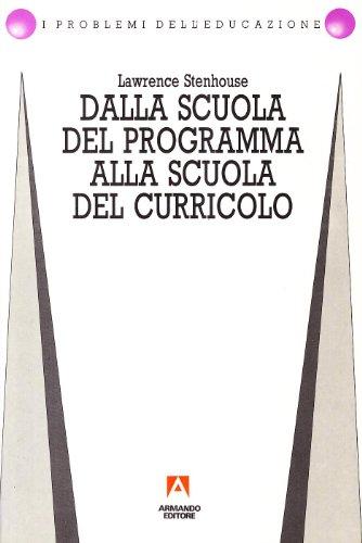 Dalla scuola del programma alla scuola del curriculum. Politica, burocrazia e professionalità (8871442148) by Lawrence Stenhouse