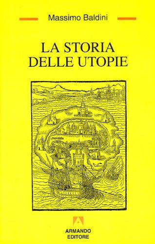 La storia delle utopie (Temi del nostro tempo) (Italian Edition) (8871444779) by Massimo Baldini