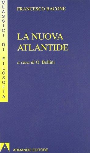 La nuova Atlantide. Opera incompleta scritta dal Right Honourable Lord Francesco Verulamio, ...