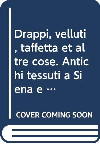 """9788871450865: """"Drappi, velluti, taffettà et altre cose"""": Antichi tessuti a Siena e nel suo territorio (Italian Edition)"""