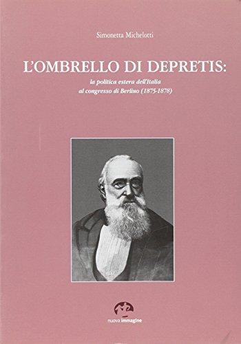 L'ombrello di depretis. La politica estera dell'Italia al congresso di Berlino. (1875-...