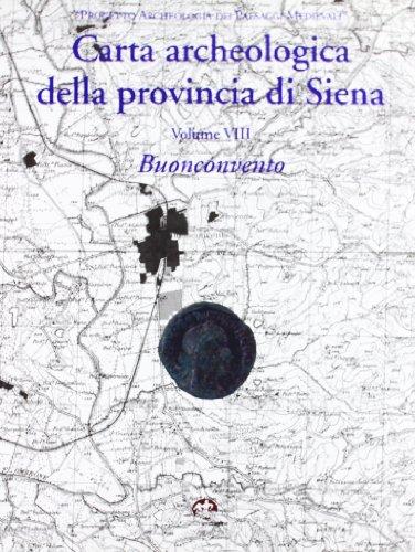 Carta archeologica della provincia di Siena. Vol.VIII: Buonconvento.: Cenni,Filippo.