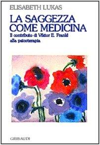 9788871527871: La saggezza come medicina. Il contributo di Viktor E. Frankl alla psicoterapia