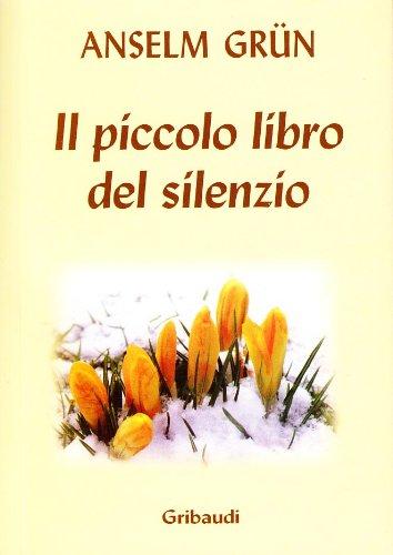 Il piccolo libro del silenzio (9788871528441) by Grün, Anselm