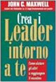 9788871528533: Crea i leader intorno a te