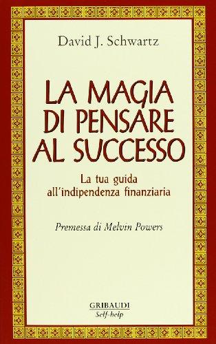 9788871528687: La magia di pensare al successo. La tua guida all'indipendenza finanziaria
