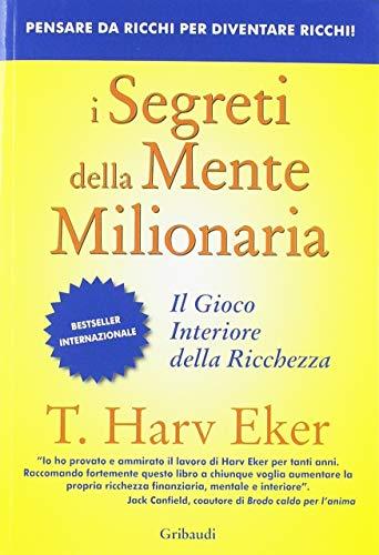 9788871529424: I segreti della mente milionaria. Conoscere a fondo il gioco interiore della ricchezza