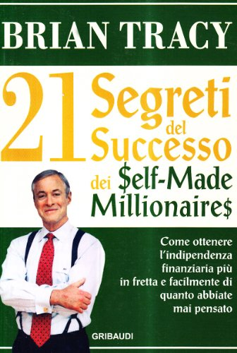 I 21 segreti del successo dei self-made millionaires - Tracy, Brian