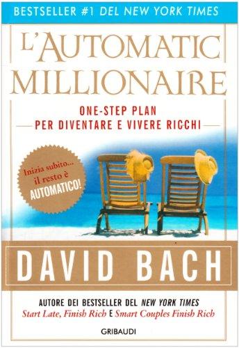 L'automatic millionaire. Un one-step plan per diventare ricchi - David Bach