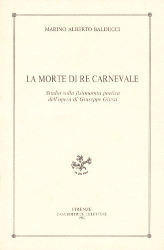 La Morte di Re Carnevale. Studio sulla fisionomia poetica dell'opera di Giuseppe Giusti.: ...