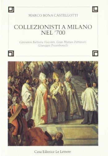 Collezionisti a Milano nel'700: Marco Bona Castellotti
