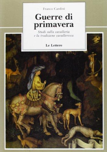 9788871660837: Guerre Di Primavera: Studi Sulla Cavalleria E La Tradizione Cavalleresca (Le Vie Della Storia)