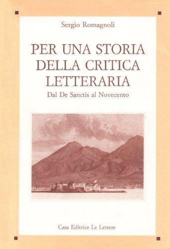 Per una storia della critica letteraria. Dal De Sanctis al Novecento.: Romagnoli, Sergio.