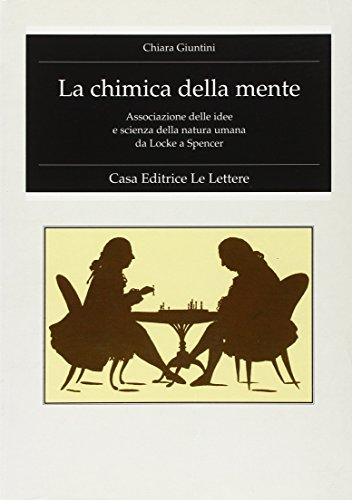 9788871662169: La chimica della mente: Associazione delle idee e scienza della natura umana da Locke a Spencer (Storia della filosofia e del pensiero scientifico) (Italian Edition)