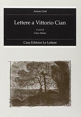 Lettere a Vittorio Cian.: Graf,Arturo.