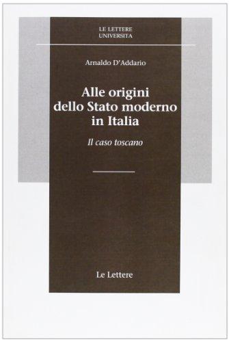 9788871663784: Alle origini dello Stato moderno in Italia. Il caso toscano