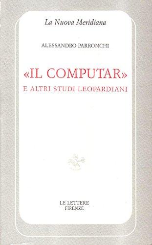 """""""Il computar e altri studi leopardiani"""". """": Parronchi,Alessandro."""