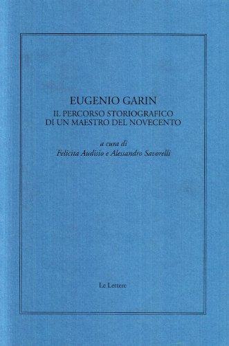 Eugenio Garin. Il percorso storiografico di un: Giornata di Studio: