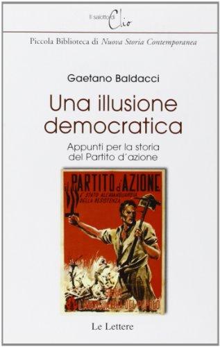 9788871668505: Una illusione democratica. Appunti per la storia del Partito d'Azione (Il salotto di Clio)