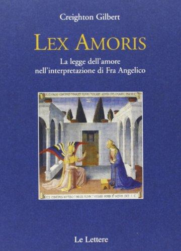 LEX AMORIS: LA LEGGE DELL'AMORE NELL'INTERPRETAZIONE DI FRA ANGELICO. (9788871668789) by Creighton. Gilbert