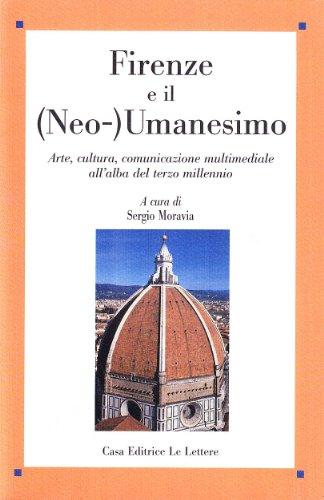 Firenze e il (Neo-) Umanesimo. Arte, cultura, comunicazione multimediale all'alba del terzo ...