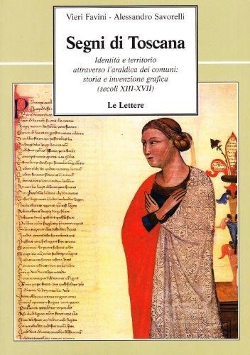 9788871669496: Segni di Toscana. Identità e territorio attraverso l'araldica dei comuni: storia e invenzione grafica (secoli XIII-XVII)