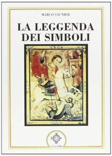 La Leggenda dei Simboli filosofici, religiosi e: Saunier,Marco.