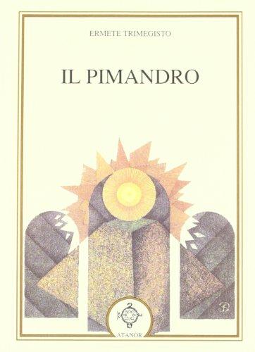 Il Pimandro ossia l'intelligenza suprema che si: Trimegisto,Ermete.