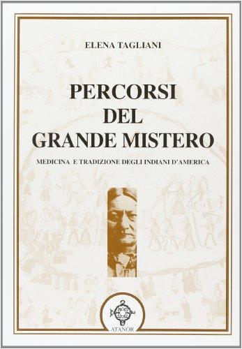 Percorsi del Grande Mistero. Medicina e tradizione degli indiani d'America.: Tagliani,Elena.