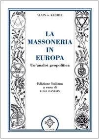 La massoneria in Europa. Un'analisi geopolitica: Alain De Keghel