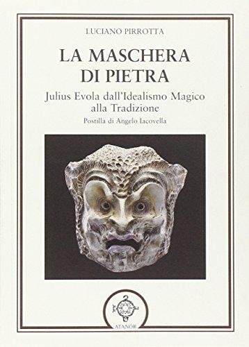 La maschera di pietra. Julius Evola dall'idealismo magico alla tradizione.: Pirrotta,Luciano.