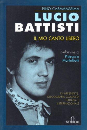 Lucio Battisti. Il mio canto libero (Paperback): Pino Casamassima