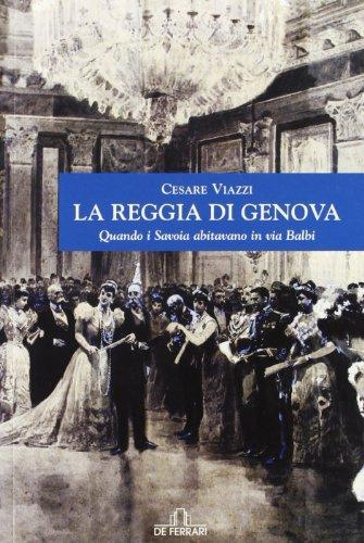 9788871729602: La Reggia di Genova. Quando i Savoia abitavano in via Balbi