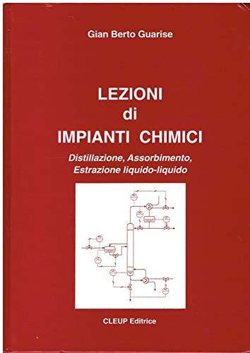 9788871784762: Lezioni di impianti chimici. Distillazione, assorbimento, estrazione liquido-liquido
