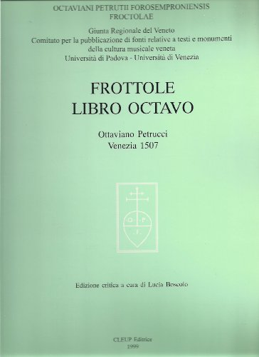 Frottole Libro Octavo - Ottaviano Petrucci Venezia 1507: Edizione Critica a Cura Di Lucia Boscolo