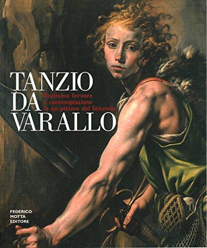 9788871792460: Tanzio da Varallo. Realismo, fervore e contemplazione in un pittore del Seicento. Ediz. illustrata