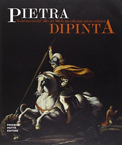 Pietra Dipinta: Tesori Nascosti del '500 e: Marco Bona Castellotti