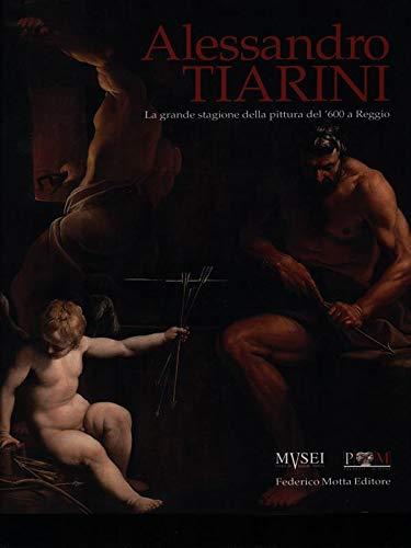 Alessandro Tiarini : la grande stagione della pittura del '600 a Reggio ; (Reggio Emilia, ...