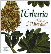 L'erbario di Ulisse Aldrovandi. Natura arte e: Biancastella,Antonino. Savoia Ubrizsy,Andrea.