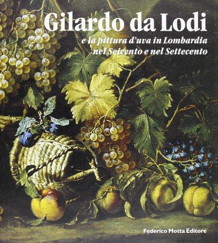 Gilardo da Lodi e la pittura d'uva in Lombardia nel Seicento e nel Settecento.: Catalogo della...