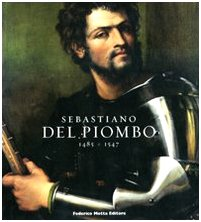 9788871795683: Sebastiano del Piombo (1485-1547). Catalogo della mostra. (Roma, 8 febbraio-18 maggio 2008; Berlino, 28 giugno-28 settembre 2008). Ediz. illustrata