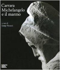 Carrara. Michelangelo e il marmo. - Ficacci, Luigi