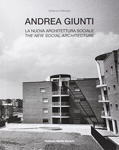 Andrea Giunti. La Nuova Architettura Sociale - Pettinato, Stefania