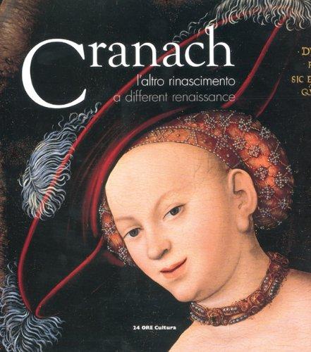 Lucas Cranach. L'altro Rinascimento. A different Renaissance.: Catalogo della Mostra: