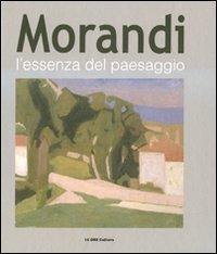 9788871796512: Morandi. L'essenza del paesaggio. Catalogo della mostra (Alba, 16 ottobre 2010-16 gennaio 2011)