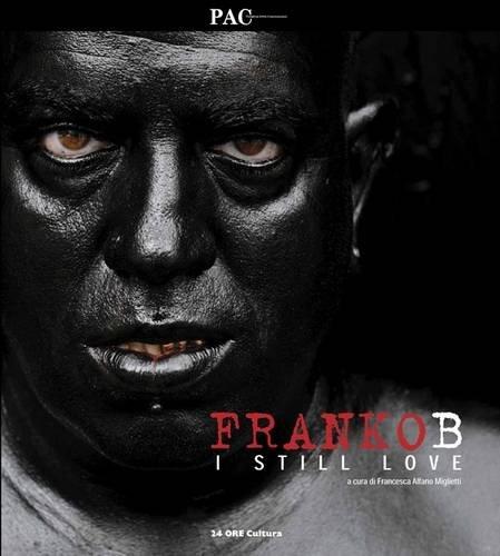 9788871796567: Franko B. I still love. Ediz. illustrata (Cataloghi di mostra)