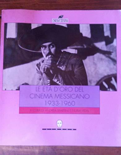 Le età d'oro del cinema messicano 1933-1960.: Martini,Andrea. Vidal,Nuria. (a cura di).