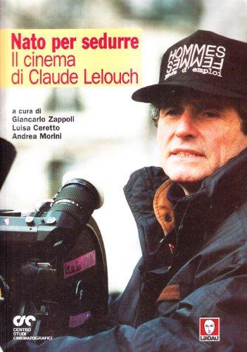 Nato per sedurre. Il cinema di Claude Lelouch.: Lelouch,Claude.