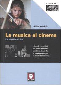 9788871805382: La musica al cinema. Per ascoltare i film (Strumenti. Cahiers du cinéma)